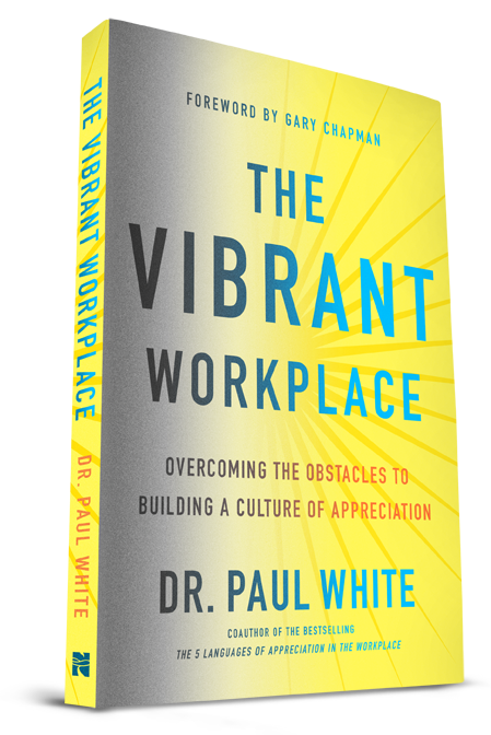 The Vibrant Workplace a book to help overcome the obstacles to building a culture of appreciation.